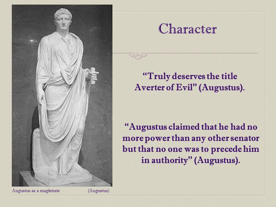 Character Truly deserves the title Averter of Evil (Augustus).