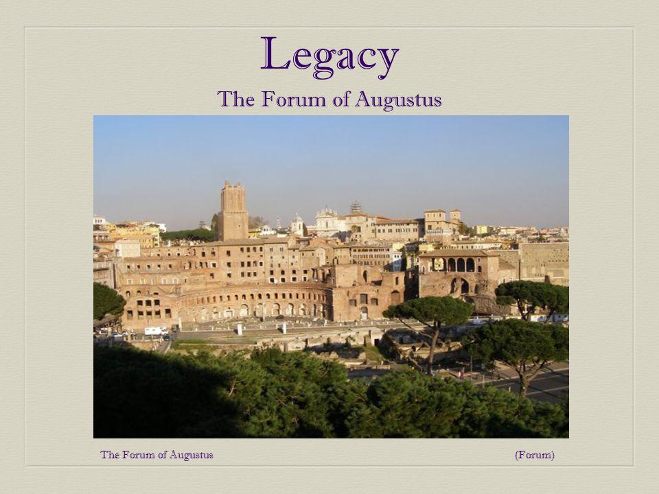 Legacy The Forum of Augustus The Forum of Augustus (Forum)