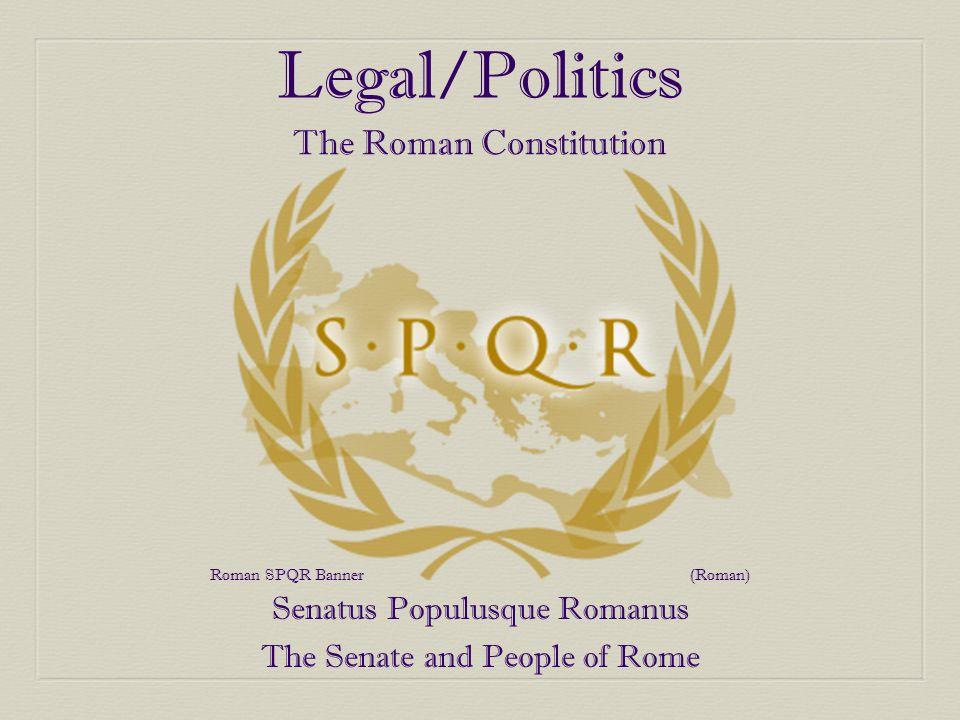 Legal/Politics The Roman Constitution The Senate and People of Rome Senatus Populusque Romanus Roman SPQR Banner(Roman)