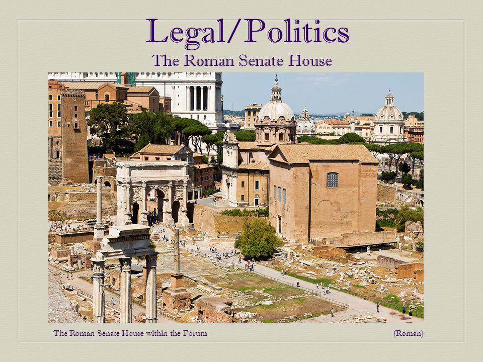 Legal/Politics The Roman Senate House The Roman Senate House within the Forum (Roman)