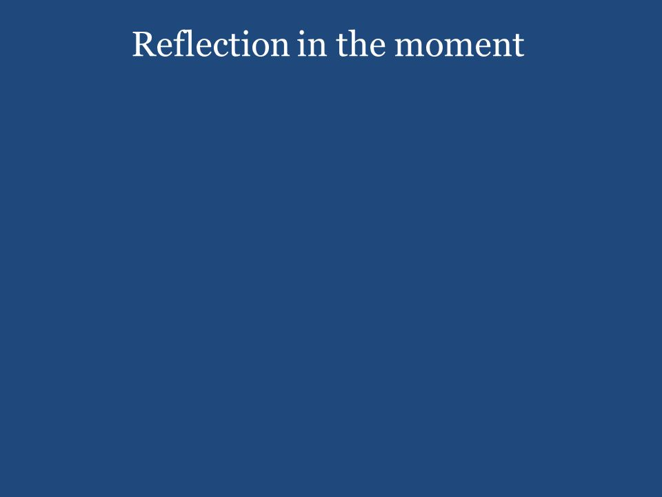 Reflection in the moment