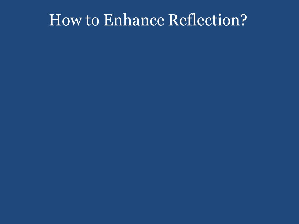 How to Enhance Reflection