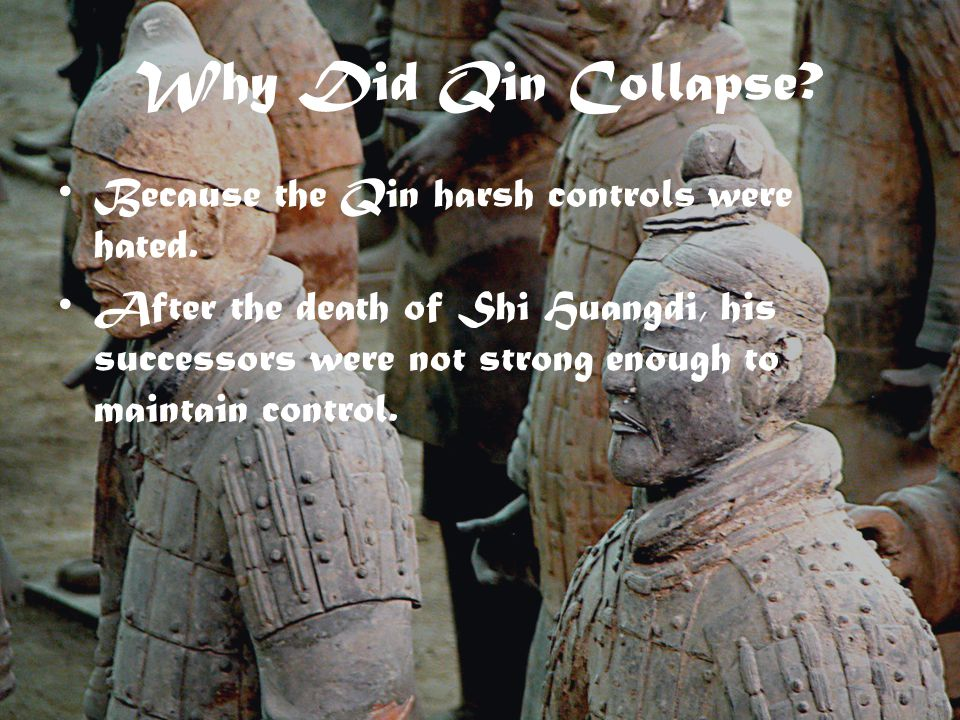 Why Did Qin Collapse. Because the Qin harsh controls were hated.