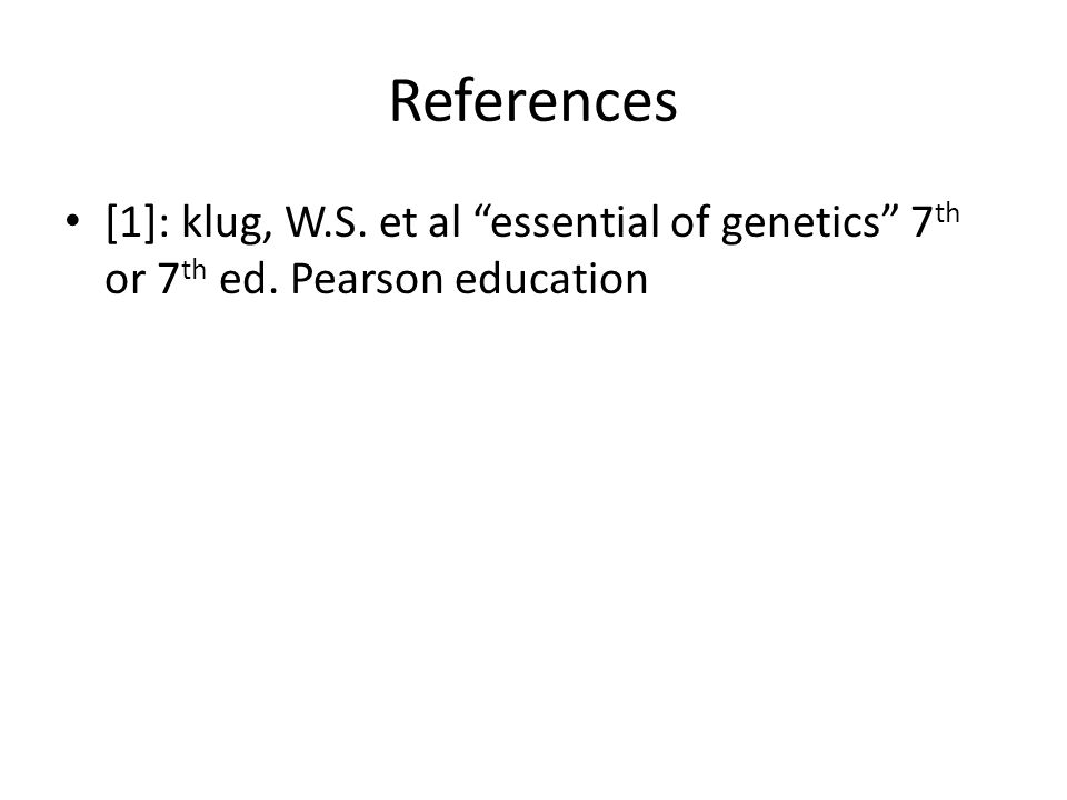 References [1]: klug, W.S. et al essential of genetics 7 th or 7 th ed. Pearson education