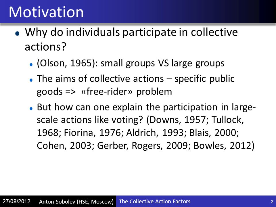 The Collective Action Factors Anton Sobolev (HSE, Moscow) 27/08/2012 Motivation 2 Why do individuals participate in collective actions.