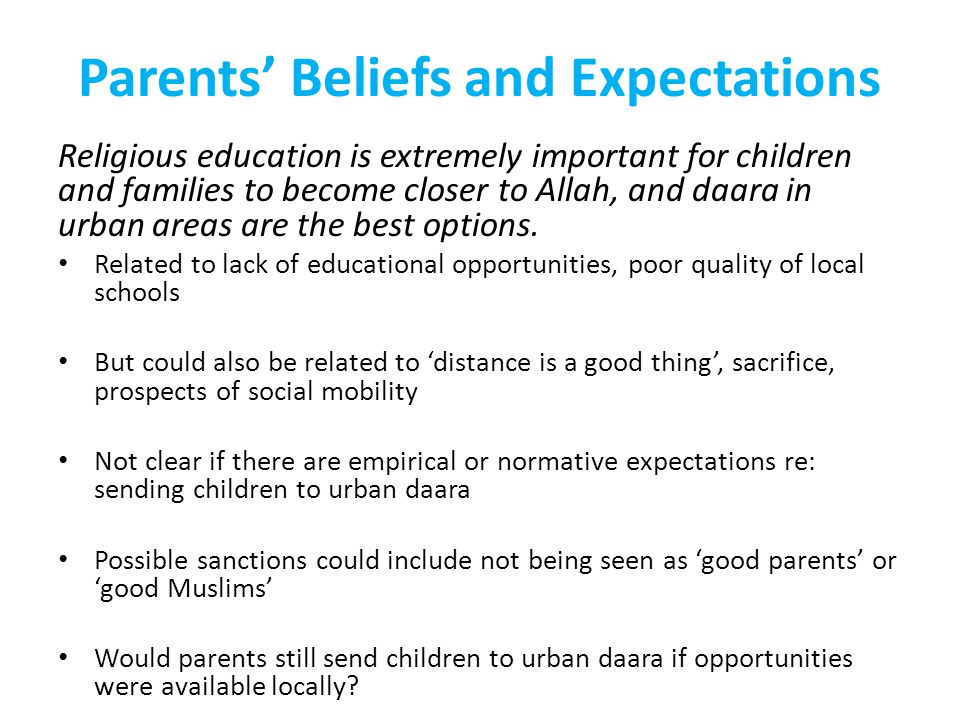Parents' Beliefs and Expectations Religious education is extremely important for children and families to become closer to Allah, and daara in urban areas are the best options.