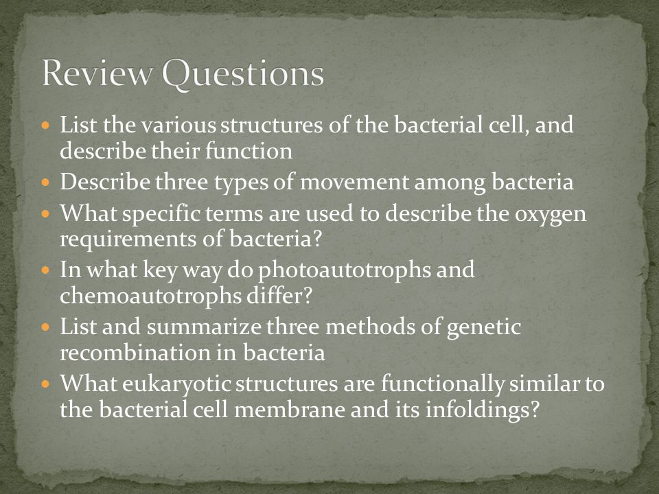 List the various structures of the bacterial cell, and describe their function Describe three types of movement among bacteria What specific terms are