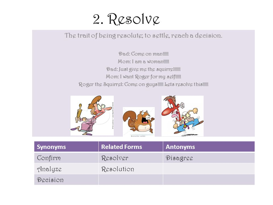 2.Resolve The trait of being resolute; to settle, reach a decision.