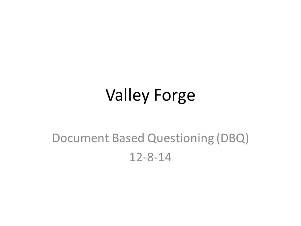 Valley Forge Document Based Questioning (DBQ) 12-8-14