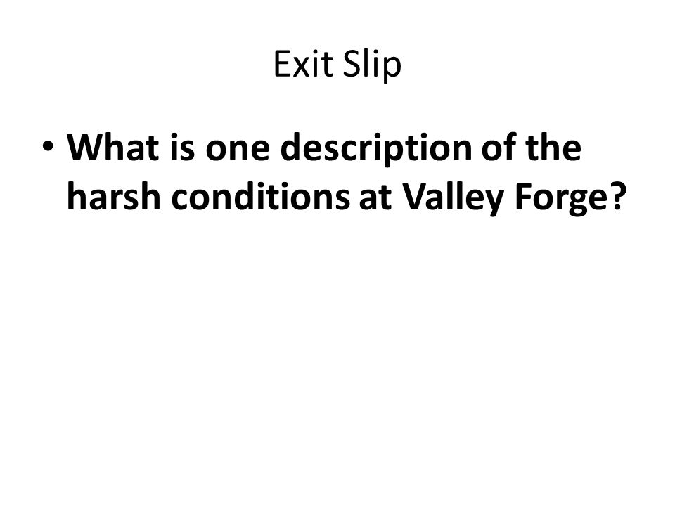 Exit Slip What is one description of the harsh conditions at Valley Forge