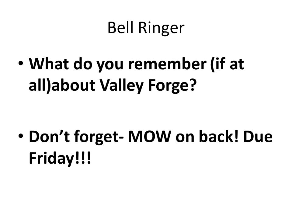 Bell Ringer What do you remember (if at all)about Valley Forge.