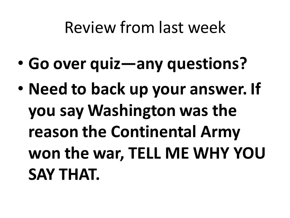 Review from last week Go over quiz—any questions. Need to back up your answer.