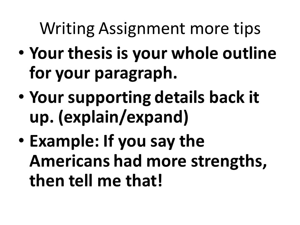 Writing Assignment more tips Your thesis is your whole outline for your paragraph.