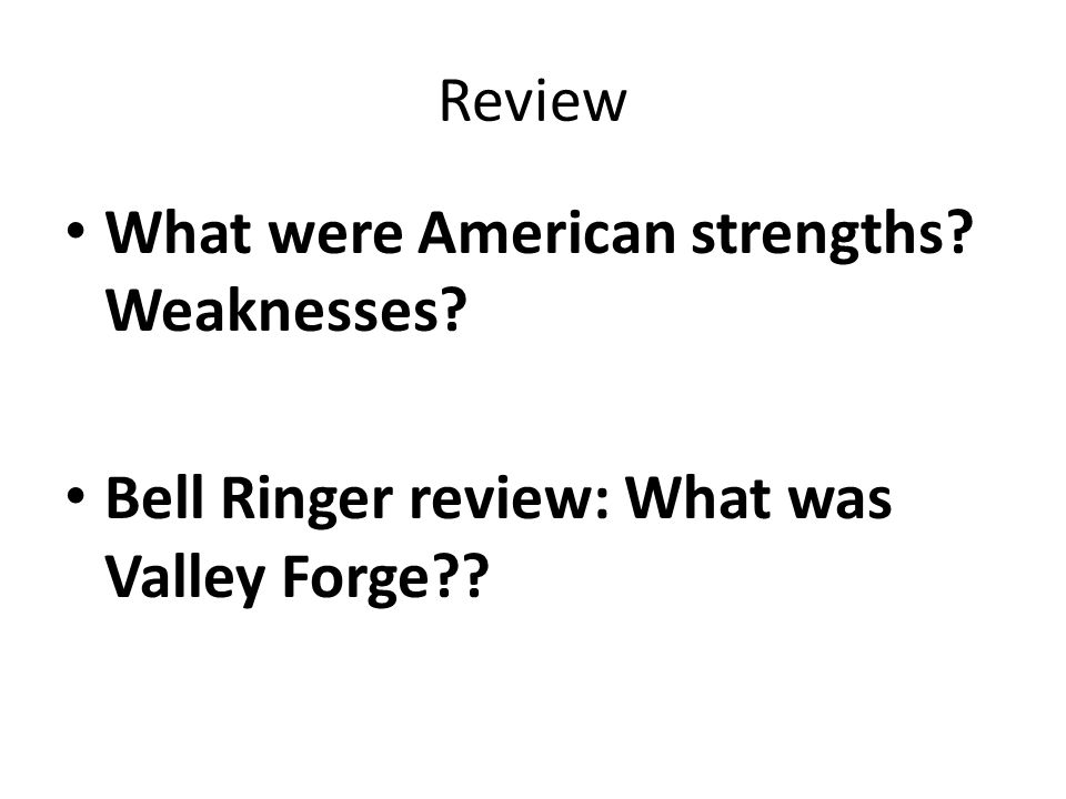 Review What were American strengths Weaknesses Bell Ringer review: What was Valley Forge