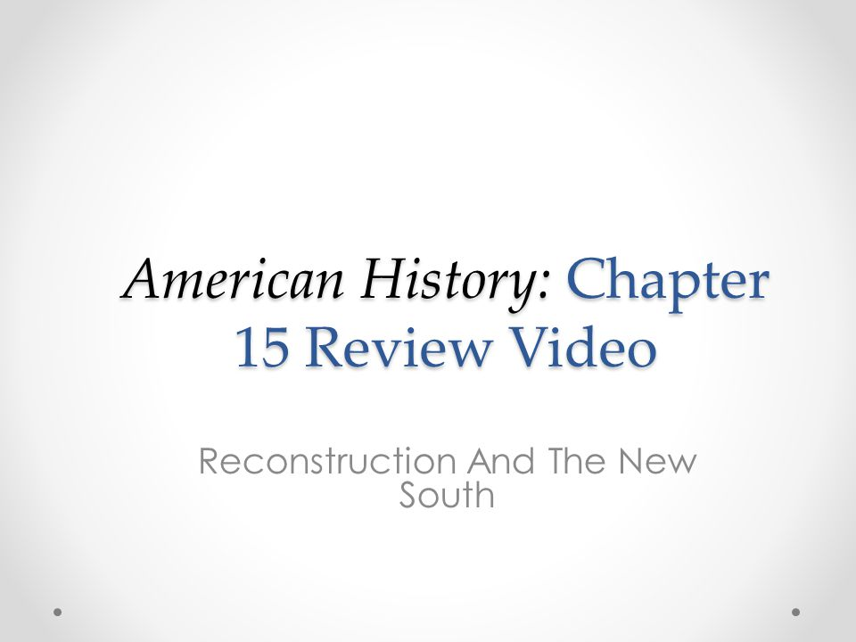 American History: Chapter 15 Review Video Reconstruction And The New South