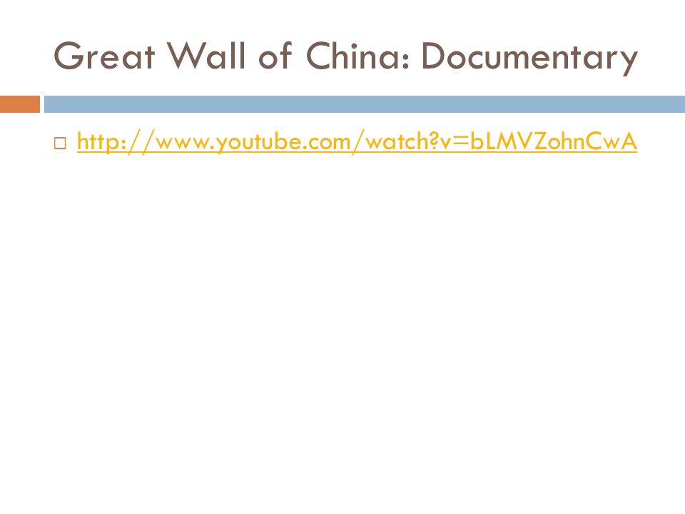 Great Wall of China: Documentary  http://www.youtube.com/watch v=bLMVZohnCwA http://www.youtube.com/watch v=bLMVZohnCwA