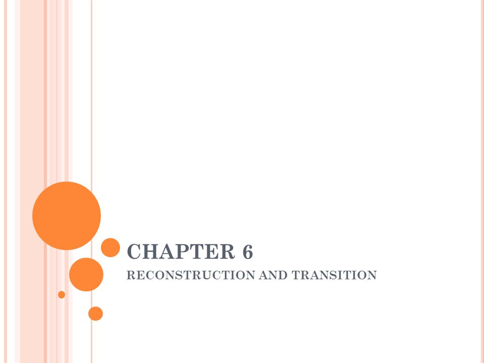 CHAPTER 6 RECONSTRUCTION AND TRANSITION