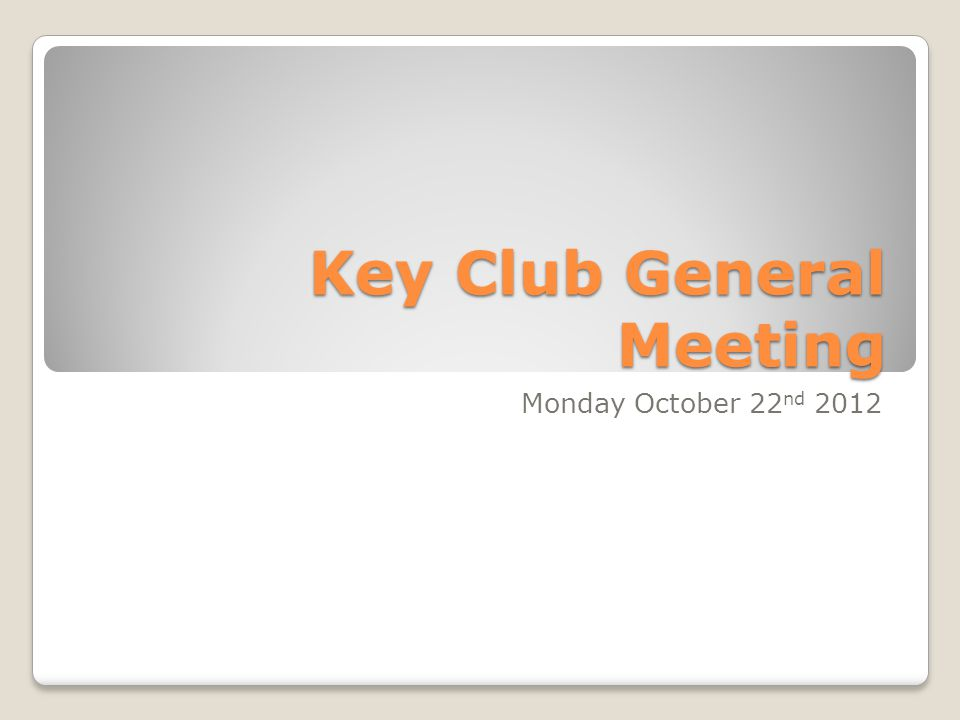 Key Club General Meeting Monday October 22 nd 2012