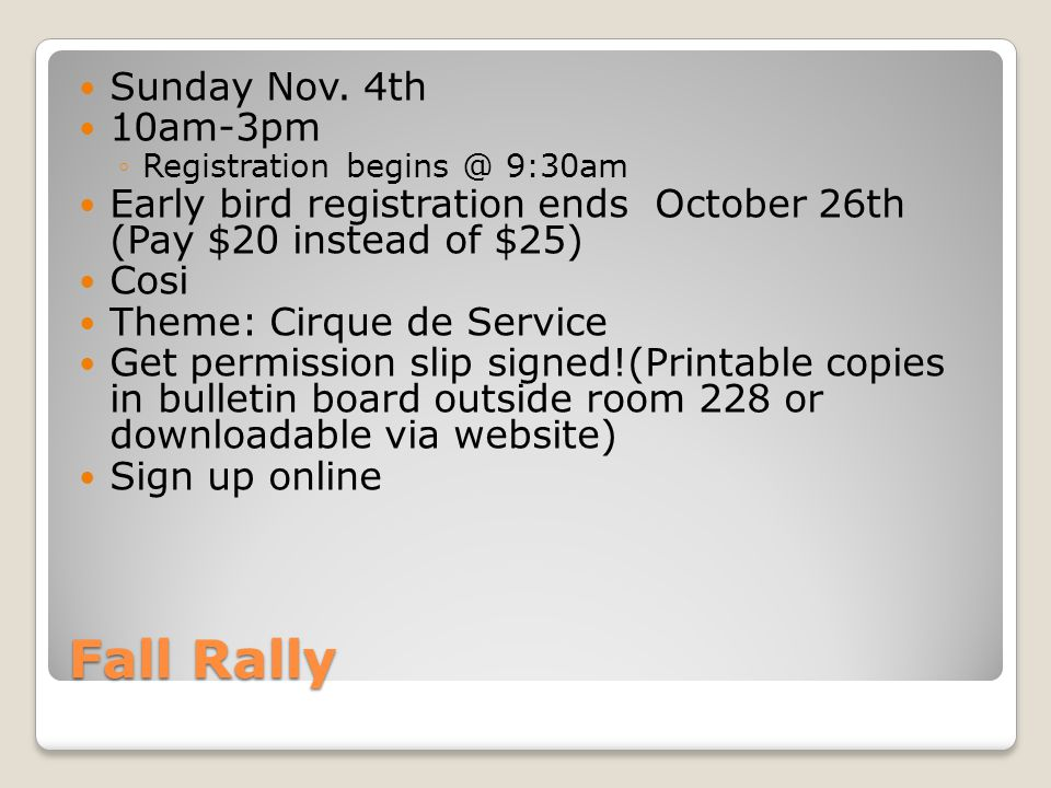 Fall Rally Sunday Nov. 4th 10am-3pm ◦Registration begins @ 9:30am Early bird registration ends October 26th (Pay $20 instead of $25) Cosi Theme: Cirqu