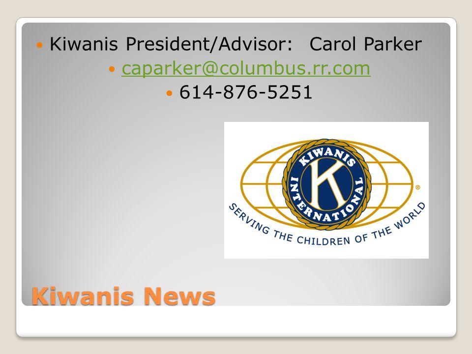 Kiwanis News Kiwanis President/Advisor: Carol Parker caparker@columbus.rr.com 614-876-5251