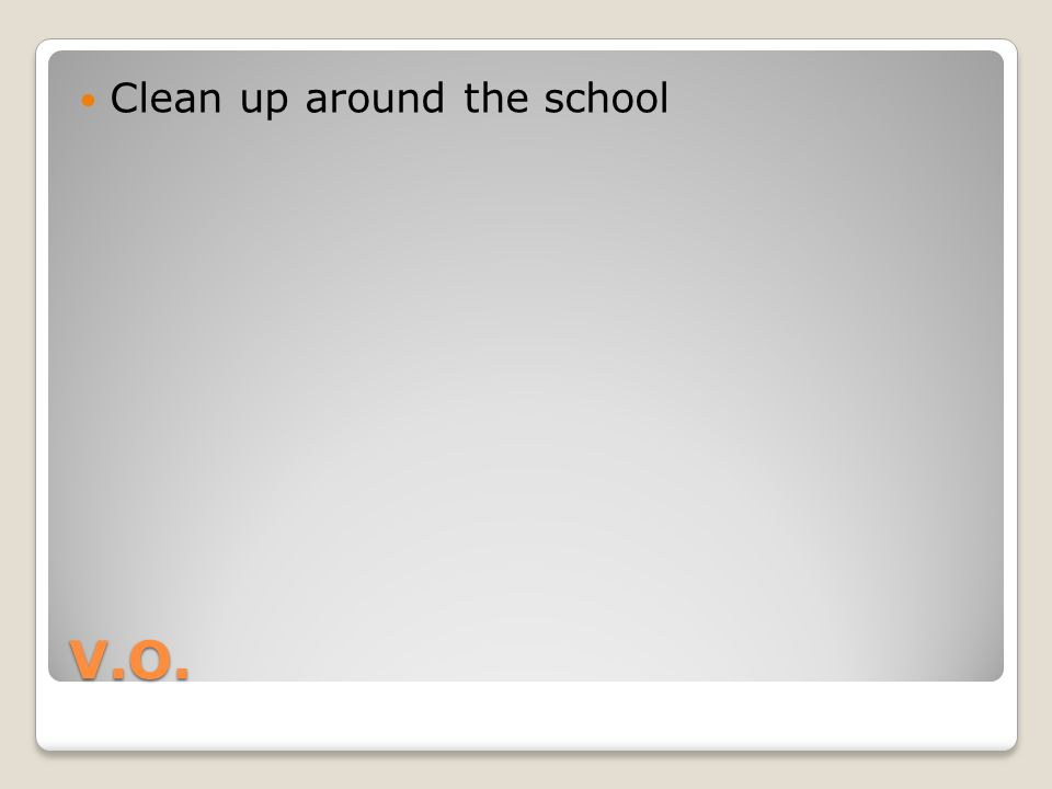 V.O. Clean up around the school