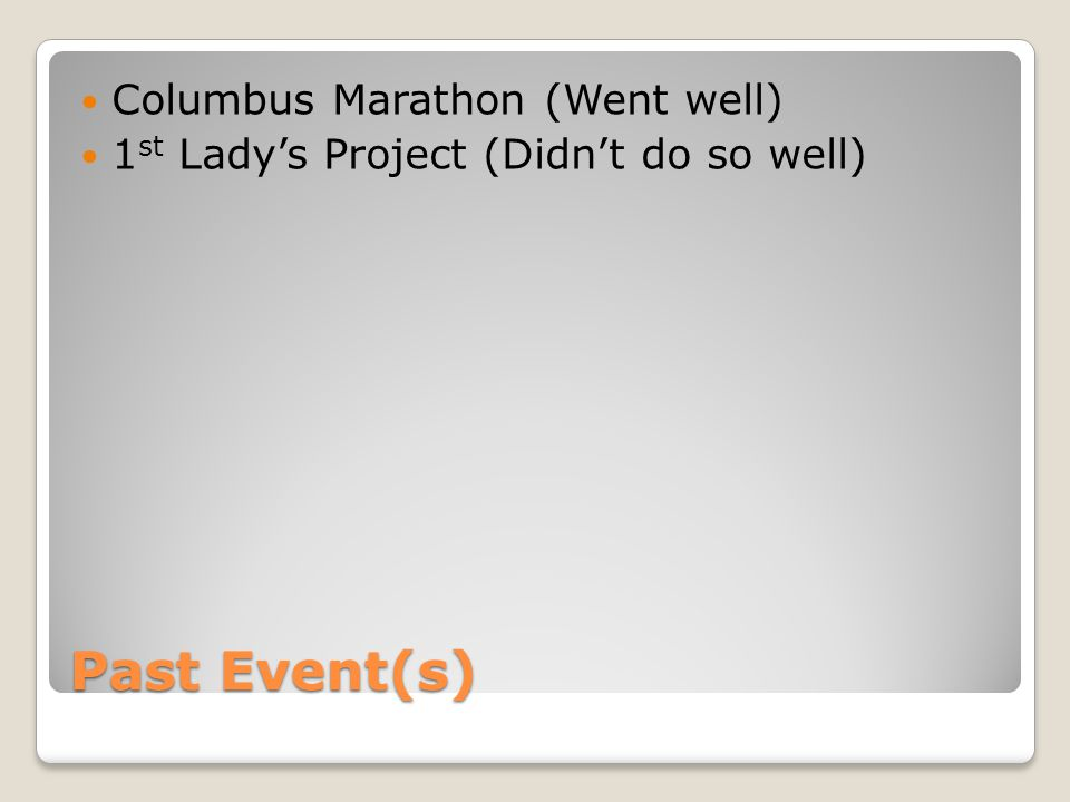 Past Event(s) Columbus Marathon (Went well) 1 st Lady's Project (Didn't do so well)