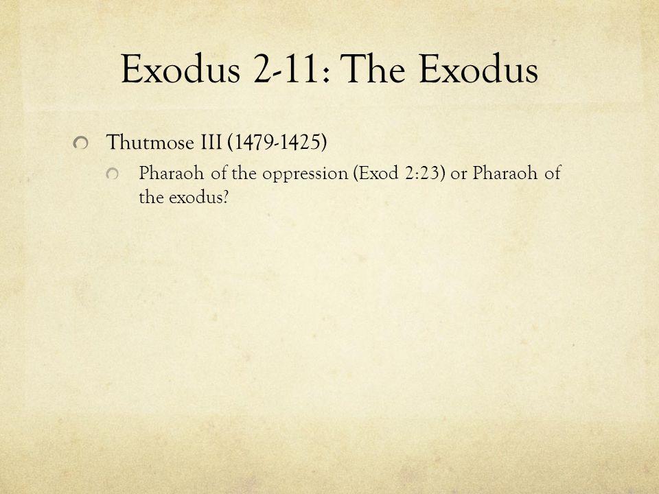 Exodus 2-11: The Exodus Thutmose III (1479-1425) Pharaoh of the oppression (Exod 2:23) or Pharaoh of the exodus?