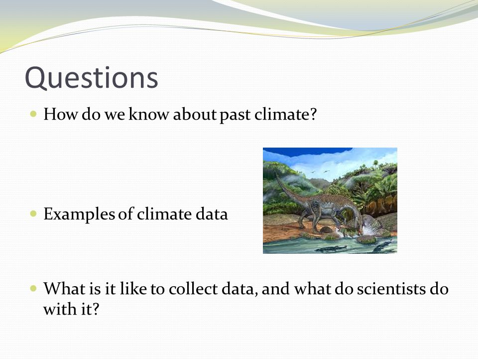Questions How do we know about past climate.