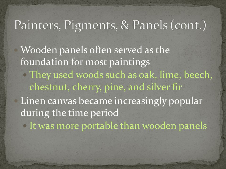 Wooden panels often served as the foundation for most paintings They used woods such as oak, lime, beech, chestnut, cherry, pine, and silver fir Linen
