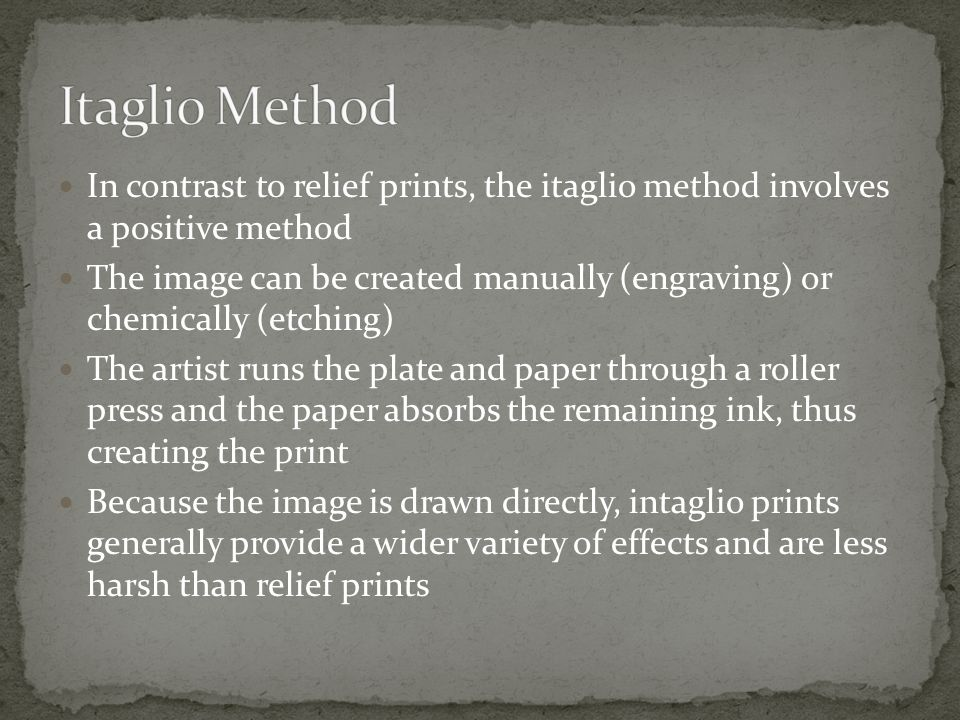 In contrast to relief prints, the itaglio method involves a positive method The image can be created manually (engraving) or chemically (etching) The