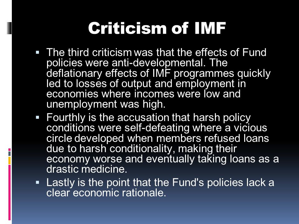Criticism of IMF  The third criticism was that the effects of Fund policies were anti-developmental.