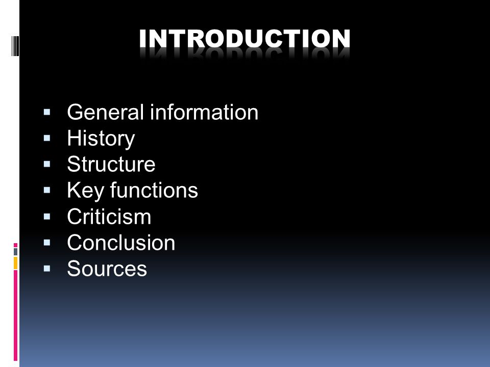  General information  History  Structure  Key functions  Criticism  Conclusion  Sources