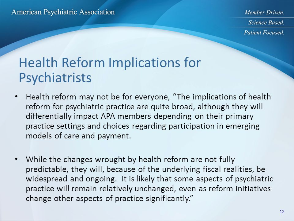 "Health Reform Implications for Psychiatrists Health reform may not be for everyone, ""The implications of health reform for psychiatric practice are qu"