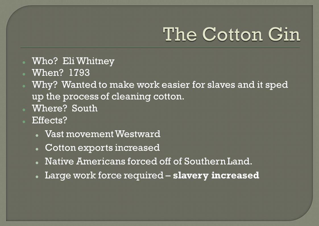 Who.Eli Whitney When. 1793 Why.