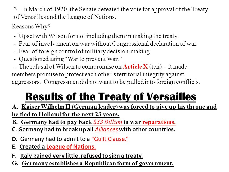 3. In March of 1920, the Senate defeated the vote for approval of the Treaty of Versailles and the League of Nations. Reasons Why? - Upset with Wilson