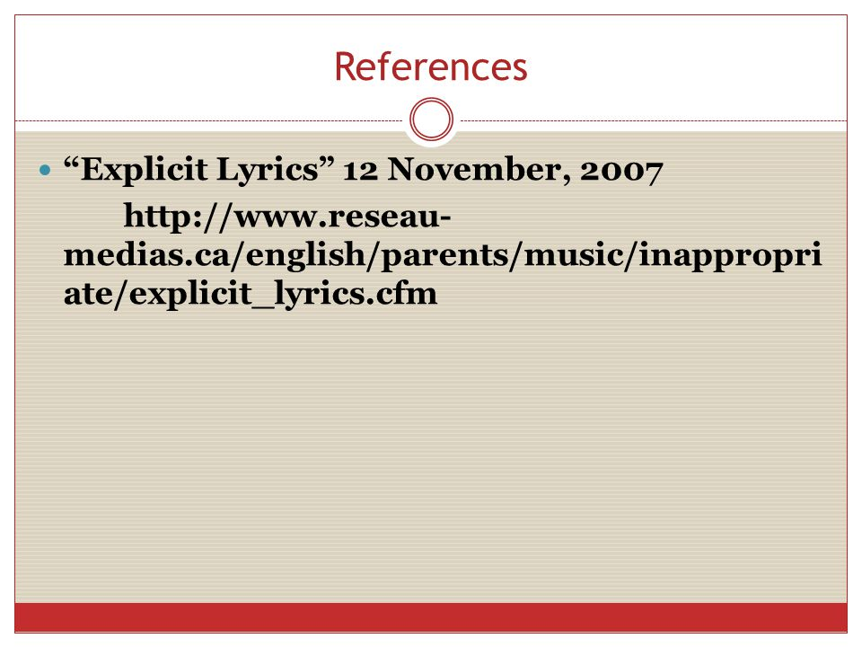 References Explicit Lyrics 12 November, 2007 http://www.reseau- medias.ca/english/parents/music/inappropri ate/explicit_lyrics.cfm