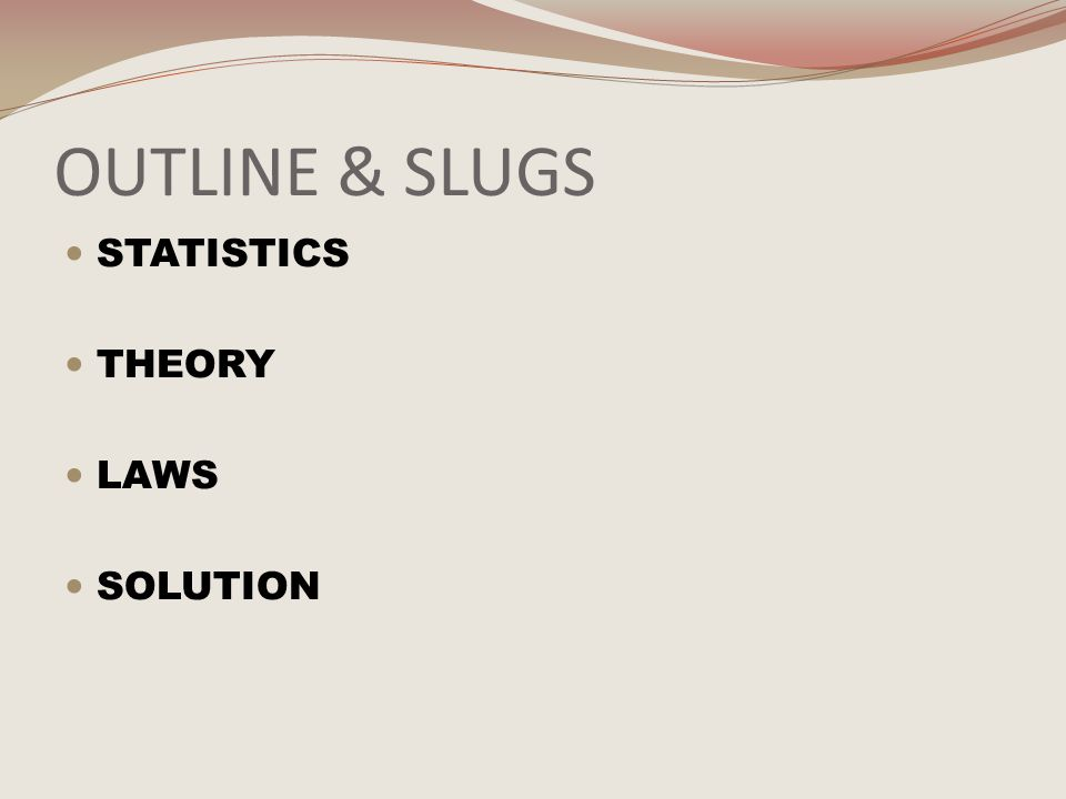 OUTLINE & SLUGS STATISTICS THEORY LAWS SOLUTION