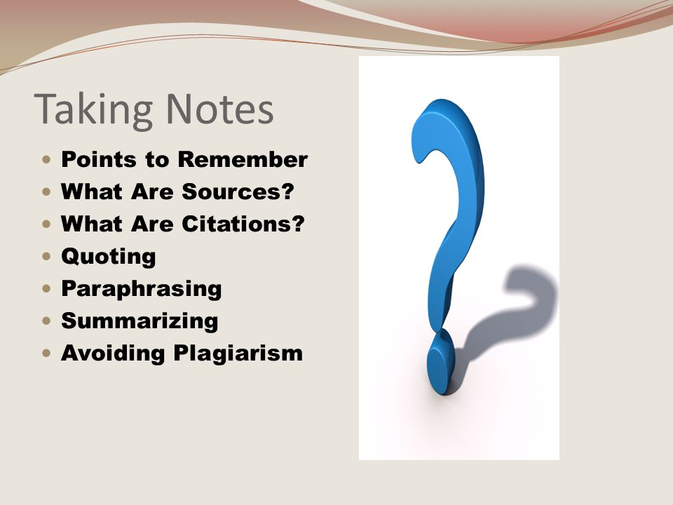 Taking Notes Points to Remember What Are Sources. What Are Citations.