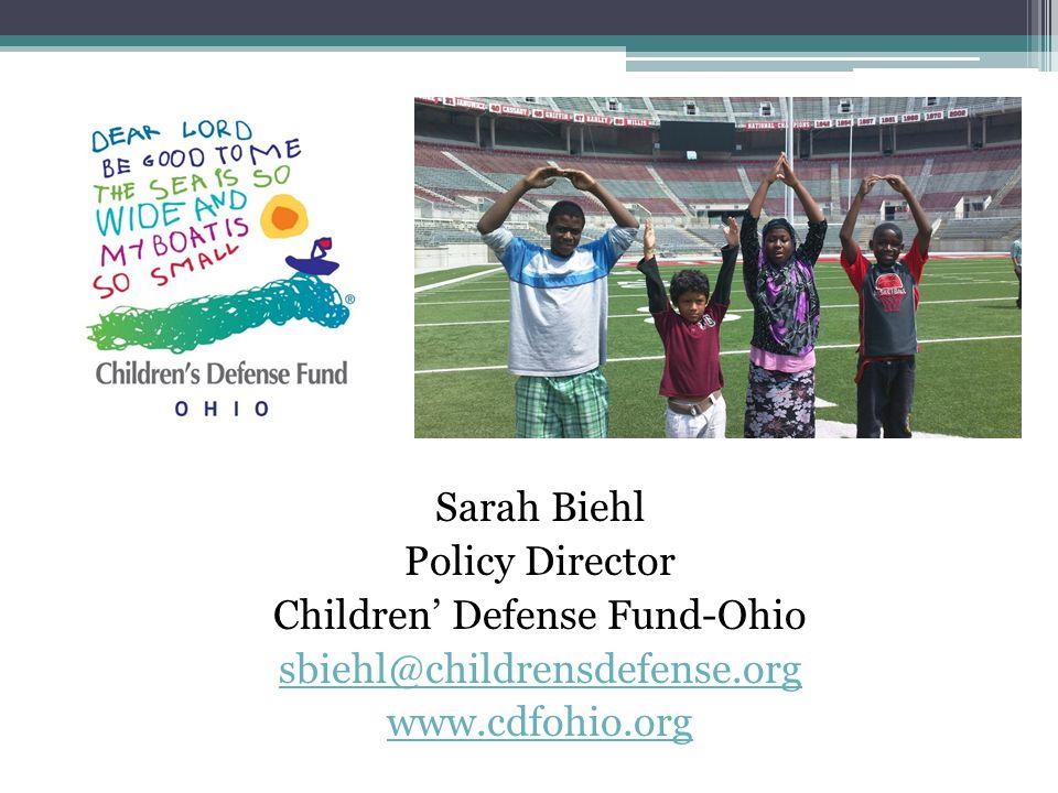 Sarah Biehl Policy Director Children' Defense Fund-Ohio sbiehl@childrensdefense.org www.cdfohio.org