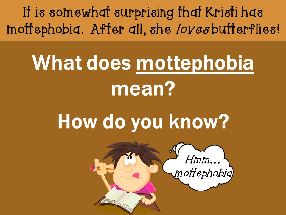 What does mottephobia mean? How do you know?