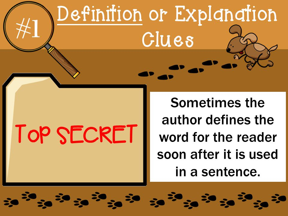 Sometimes the author defines the word for the reader soon after it is used in a sentence.