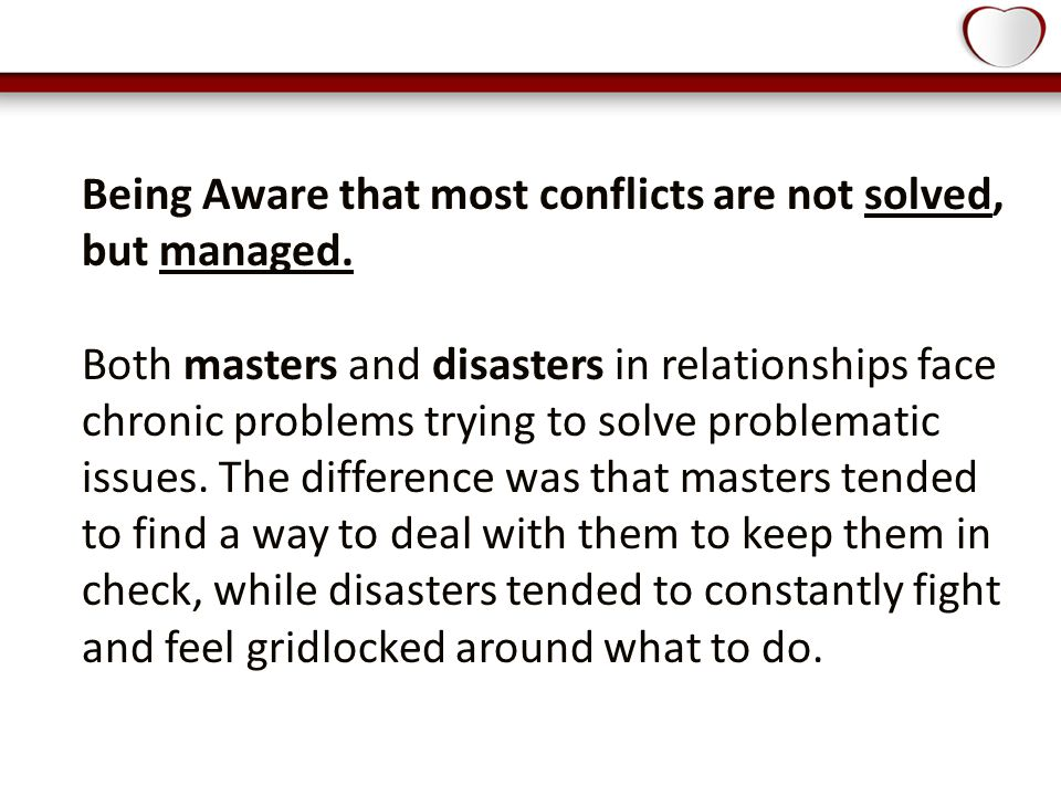 Being Aware that most conflicts are not solved, but managed.