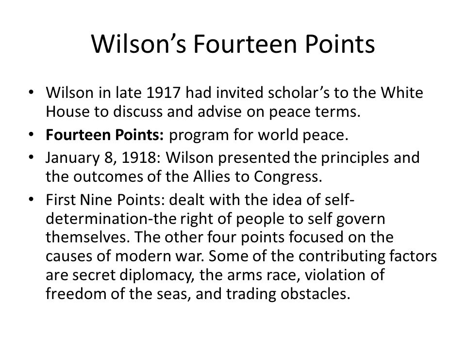 Wilson's Fourteen Points Wilson in late 1917 had invited scholar's to the White House to discuss and advise on peace terms.