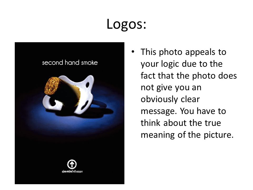 Logos: This photo appeals to your logic due to the fact that the photo does not give you an obviously clear message.