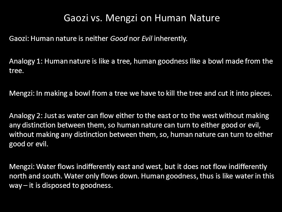 Gaozi vs. Mengzi on Human Nature Gaozi: Human nature is neither Good nor Evil inherently.