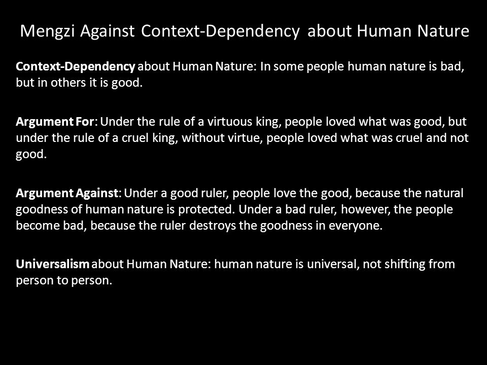 Mengzi Against Context-Dependency about Human Nature Context-Dependency about Human Nature: In some people human nature is bad, but in others it is good.