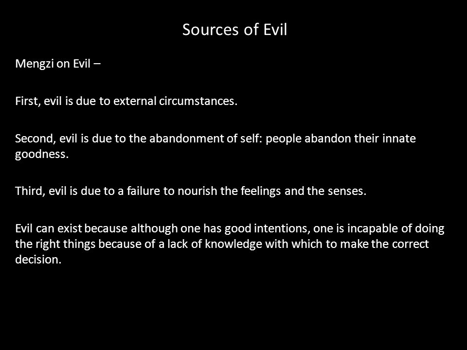 Sources of Evil Mengzi on Evil – First, evil is due to external circumstances.