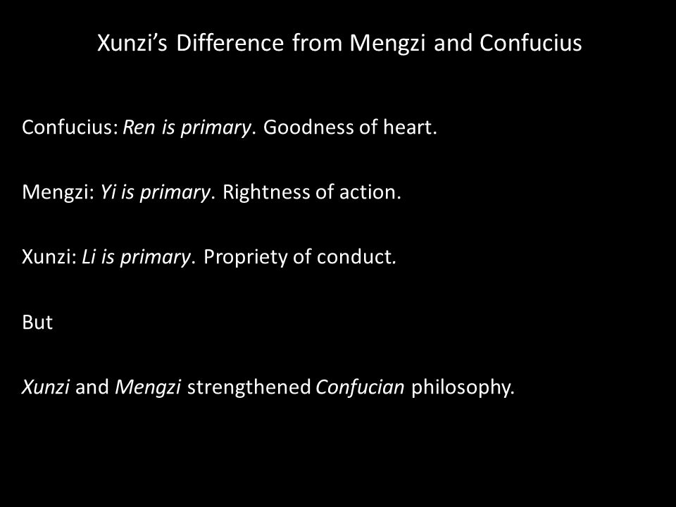 Xunzi's Difference from Mengzi and Confucius Confucius: Ren is primary.