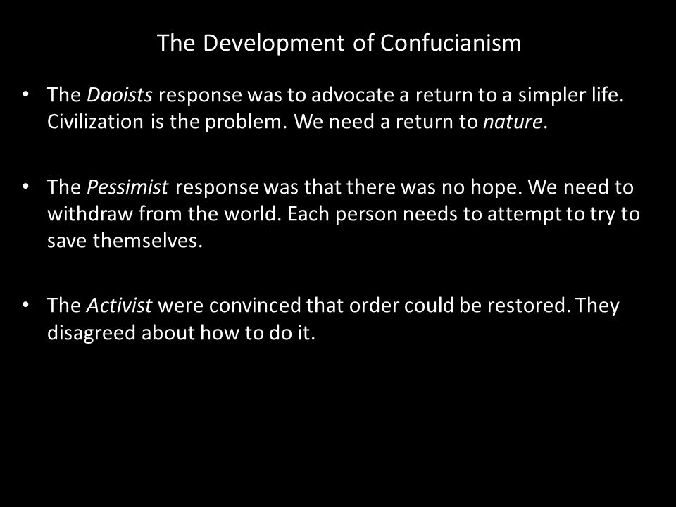 The Development of Confucianism The Daoists response was to advocate a return to a simpler life.