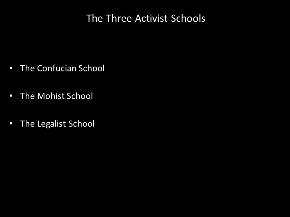 The Three Activist Schools The Confucian School The Mohist School The Legalist School